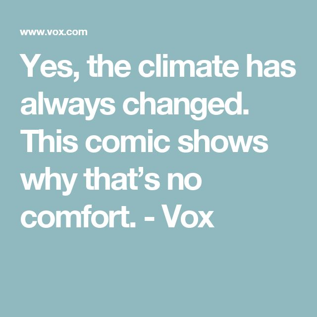 Yes, the climate has always changed. This comic shows why that's no comfort. - Vox
