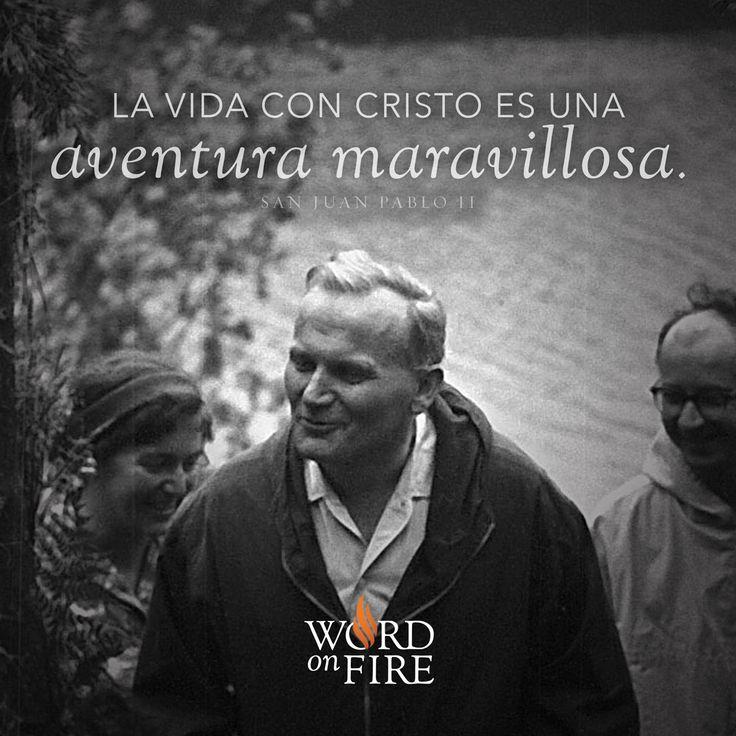 """""""La vida con Christo es una aventura maravillosa."""" -San Juan Pablo II"""