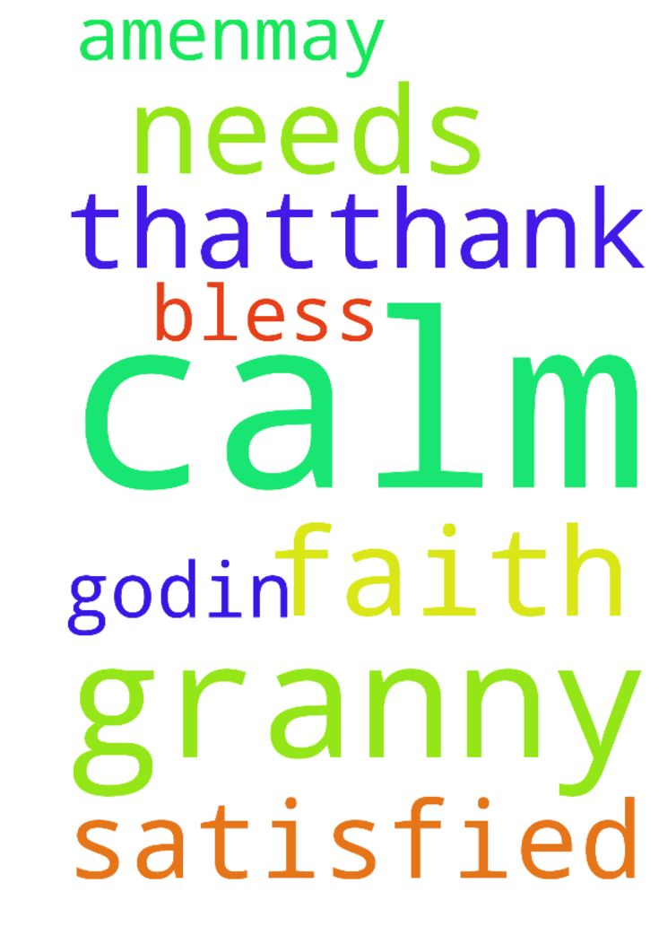 Please pray for my granny for her to be calm and have - Please pray for my granny for her to be calm and have faith and for all her needs to be satisfied in God,in Jesus name Amen.May God bless you all who pray for that.Thank You God Posted at: https://prayerrequest.com/t/DU6 #pray #prayer #request #prayerrequest