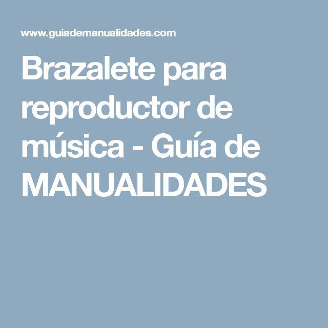 Brazalete para reproductor de música - Guía de MANUALIDADES