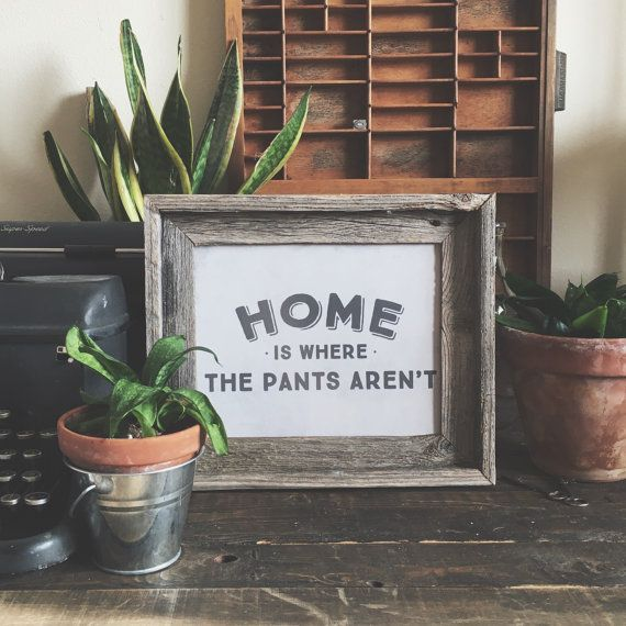 Home is Where the Pants Aren
