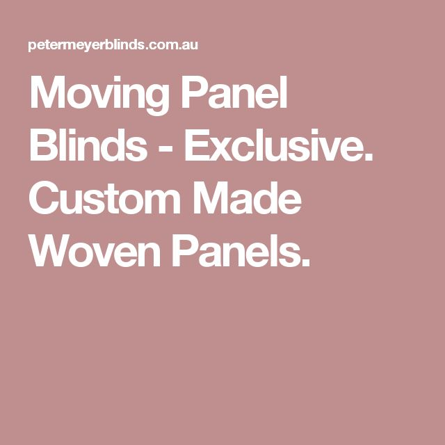 Moving Panel Blinds - Exclusive. Custom Made Woven Panels.