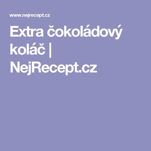 Extra čokoládový koláč   NejRecept.cz