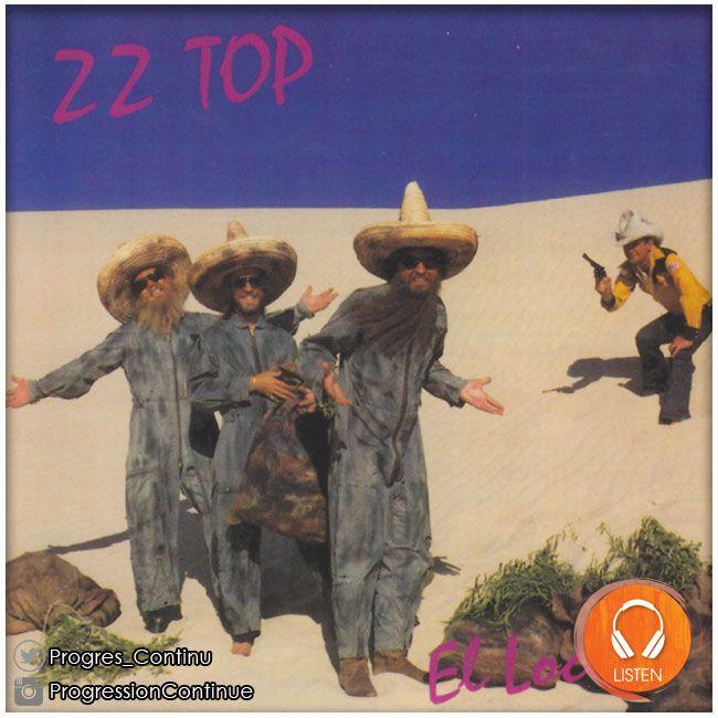 Zz Top El Loco 1981 La Transition Annonciatrice Du Virage Synthe Des Barbus Mais Malgre Quelques Bidouillages Electroniques Zz Top Billy Gibbons Vinyle
