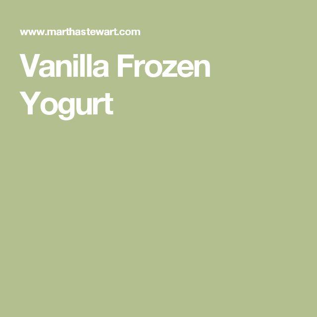 25+ best ideas about Vanilla frozen yogurt on Pinterest ...