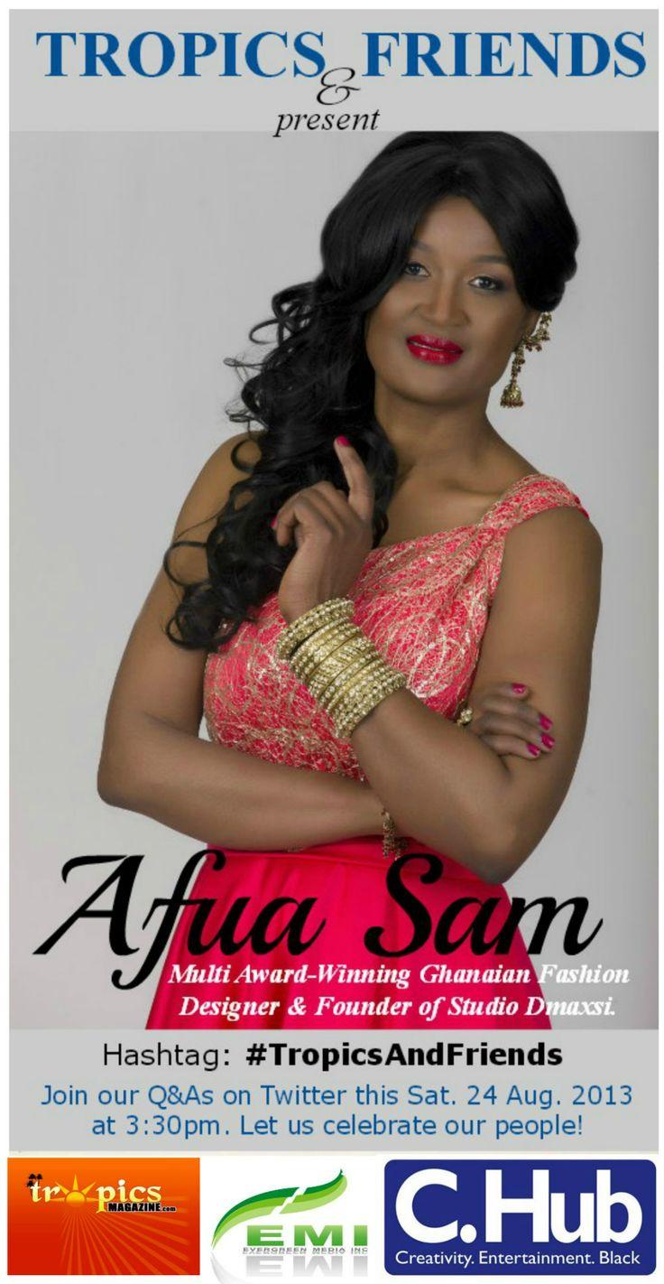 #TropicsAndfriends AFUA SAM, Fondatrice de @STUDIO D MAXSI sera en direct de Twitter ce Samedi 24 Aout 2013 à partir de 15h30 GMT+1. #DC