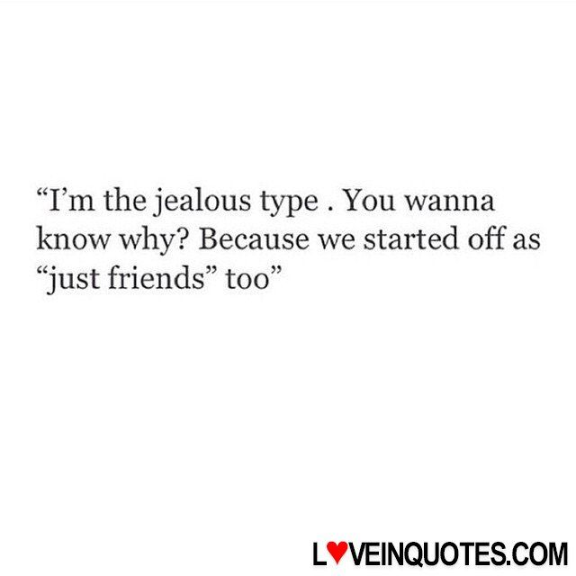 "http://loveinquotes.com/im-the-jealous-type-you-wannaknow-why-because-we-s/ ""I'm the jealous type . You wanna know why? Because we s"