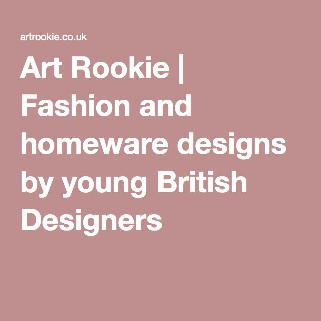 Art Rookie | Fashion and homeware designs by young British Designers