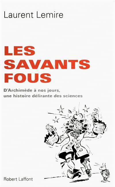 Les savants fous / Laurent Lemire