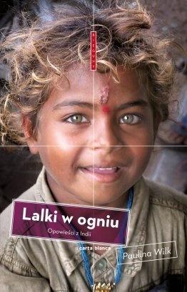 """Paulina Wilk """"Lalki w ogniu. Opowieści z Indii"""""""