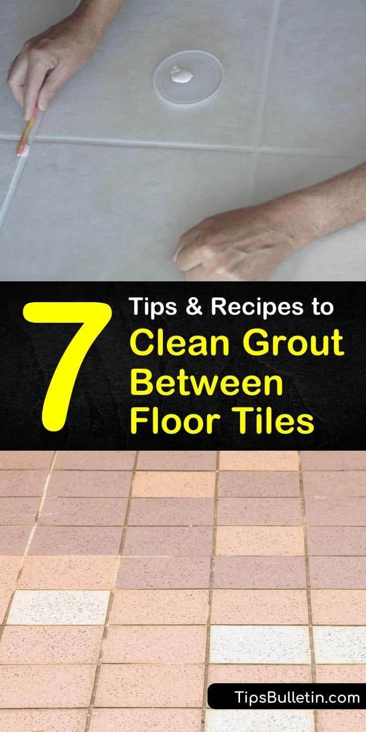 7 Quick Easy Ways To Clean Grout Between Floor Tiles In 2020 Grout Cleaner Tile Floor Cleaning