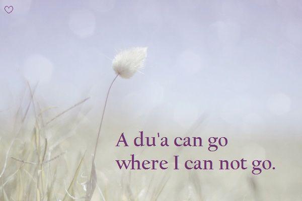 A du'a can go where I can not go <3