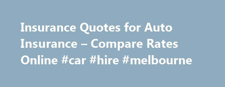 Insurance Quotes for Auto Insurance – Compare Rates Online #car #hire #melbourne http://england.remmont.com/insurance-quotes-for-auto-insurance-compare-rates-online-car-hire-melbourne/  #car insurance quotes online # Auto Insurance Your comprehensive guide Modern automobile insurance coverage has been around for more than 100 years and first became mandatory in Connecticut in 1925. However, most states did not require car owners to insure their vehicles until the mid-1950 s. Currently 48…