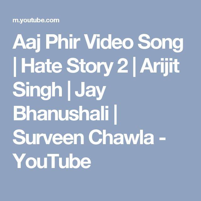 Aaj Phir Video Song | Hate Story 2 | Arijit Singh | Jay Bhanushali | Surveen Chawla - YouTube