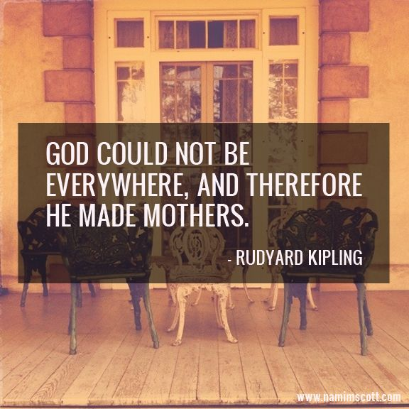"""God could not be everywhere, and therefore he made mothers."" - Rudyard Kipling #Quote #Mom #Mother"