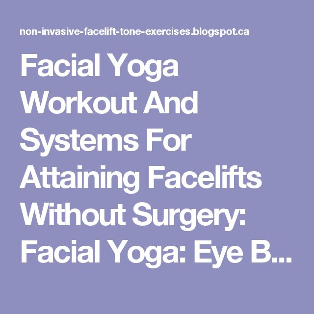 Facial Yoga Workout And Systems For Attaining Facelifts Without Surgery: Facial Yoga: Eye Bag And Crow's Feet Prevention, Reduction, Eradication With Face Reflexology Workouts