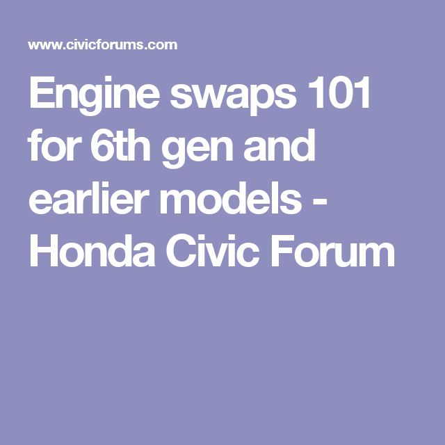Engine swaps 101 for 6th gen and earlier models - Honda Civic Forum