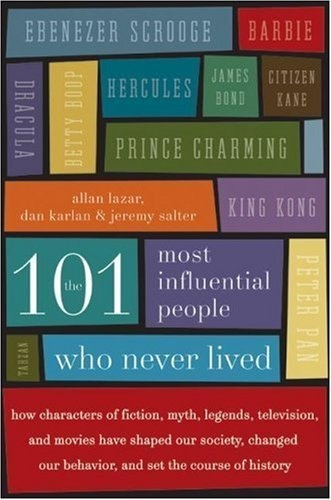 The 101 Most Influential People Who Never Lived by Allan Lazar, http://www.amazon.com/dp/B000MAH664/ref=cm_sw_r_pi_dp_7gkRrb1WGJ85M