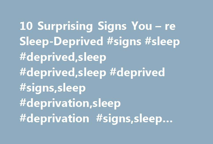 10 Surprising Signs You – re Sleep-Deprived #signs #sleep #deprived,sleep #deprived,sleep #deprived #signs,sleep #deprivation,sleep #deprivation #signs,sleep #deprivation #symptoms,sleep http://claim.nef2.com/10-surprising-signs-you-re-sleep-deprived-signs-sleep-deprivedsleep-deprivedsleep-deprived-signssleep-deprivationsleep-deprivation-signssleep-deprivation-symptomssleep/  # 10 Surprising Signs You're Sleep-Deprived By Rachel Grumman Bender for YouBeauty.com You may boast that you're…
