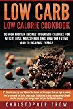 Low Carb: Low Calorie Cookbook: 50 High Protein Recipes Under 500 Calories for Weight Loss, Muscle Building, Healthy Eating & To Increase Energy (Low Carb ... Low Carb Cookbook, Low Carb Diet Book 1) - https://www.trolleytrends.com/?p=602234