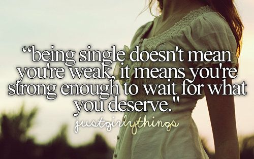 #OnlineDating365 InspirationalQuote from JustGirlyThings Being single doesn't mean you're weak, it means