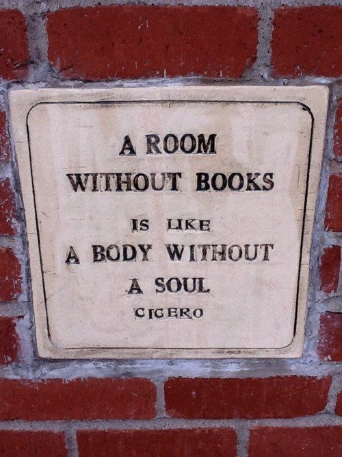 "True ! "" A room without books is like a body without a soul"" Cicero"