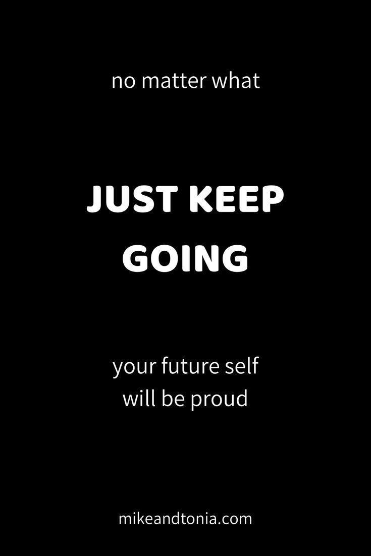 Keeping Your Motivation Mike And Tonia Keep Going Quotes Go For It Quotes Motivational Quotes