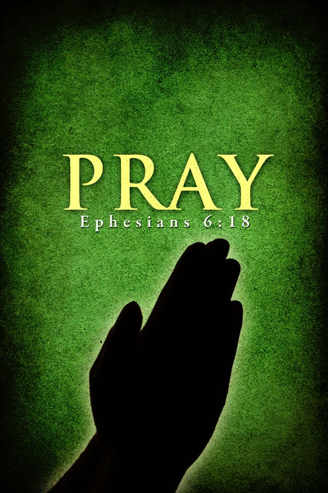 """Ephesians 6:18: """"Pray in the Spirit at all times and on every occasion. Stay alert and be persistent in your prayers for all believers everywhere."""""""