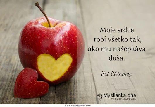 Moje srdce robí všetko tak, ako mu našepkáva duša. -- Sri Chinmoy