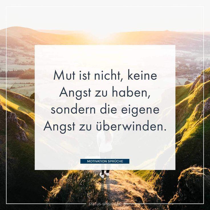Mut ist nicht, keine Angst zu haben, sondern die eigene Angst zu überwinden. – status-spruch.de