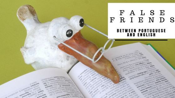 False friends in English and Portuguese - Part I