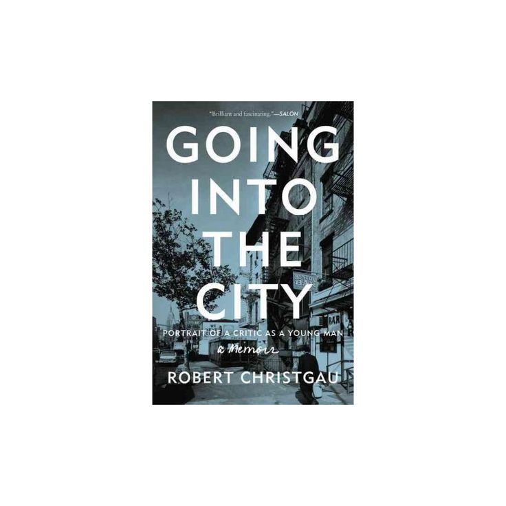 Going into the City : Portrait of a Critic As a Young Man (Reprint) (Paperback) (Robert Christgau)