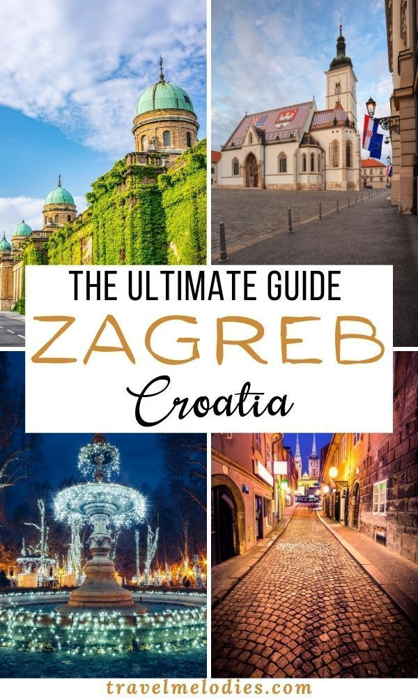 Zagreb Croatia An Ultimate Guide Travel Melodies In 2020 Europe Trip Itinerary Visit Europe Cool Places To Visit