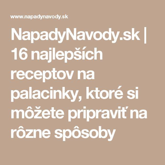 NapadyNavody.sk | 16 najlepších receptov na palacinky, ktoré si môžete pripraviť na rôzne spôsoby
