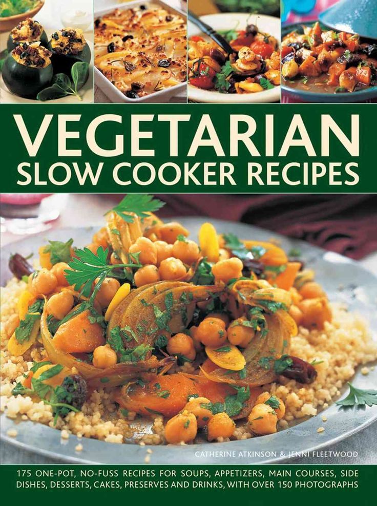 Vegetarian Slow Cooker: 175 One-Pot, No-Fuss Recipes for Soups, Appetizers, Main Courses, Side Dishes, Desserts, ...