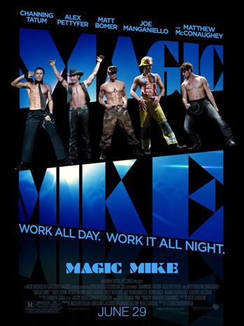Oh yes please!!!!  Google Image Result for http://www.hollywoodreporter.com/sites/default/files/2012/06/magic-mike-poster.jpg