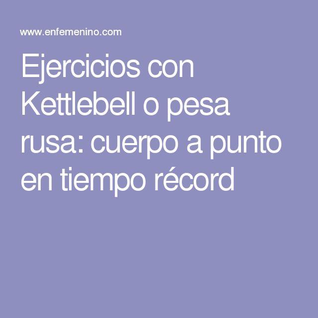 Ejercicios con Kettlebell o pesa rusa: cuerpo a punto en tiempo récord