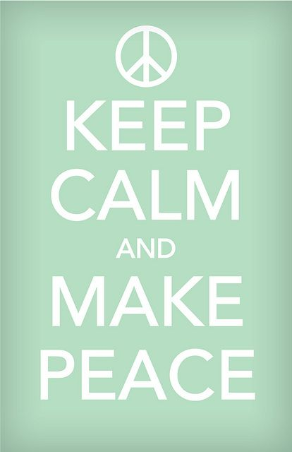 KEEP  CALM AND.. make peace