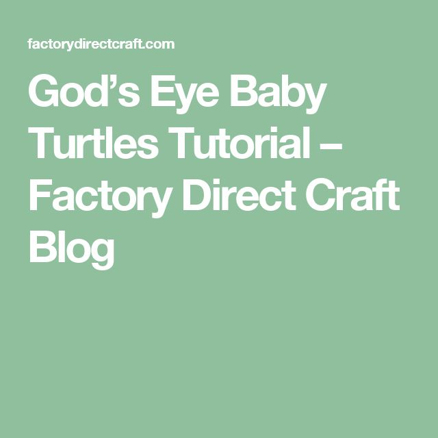 God's Eye Baby Turtles Tutorial – Factory Direct Craft Blog