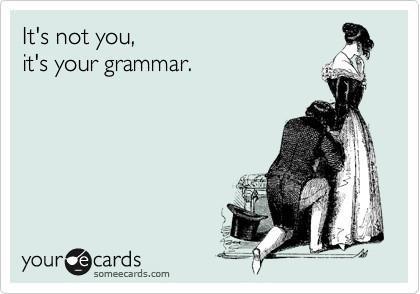 It's your grammar.
