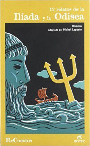 12 relatos de la Ilíada y la Odisea / Homero ; adaptado por Michel Laporte ; [traducción de Ana Rivas Nassbaum].-- Pozuelo de Alarcón (Madrid) : Editex, D. L. 2012 en http://absysnetweb.bbtk.ull.es/cgi-bin/abnetopac01?TITN=550317