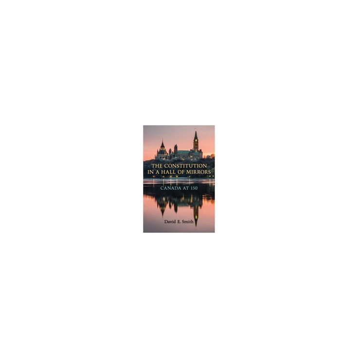 Constitution in a Hall of Mirrors : Canada at 150 (Paperback) (David E. Smith)
