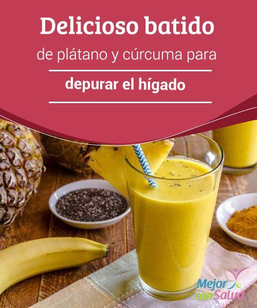 Delicioso batido de plátano y cúrcuma para depurar el hígado   El batido de plátano y cúrcuma es una bebida saludable que te ayuda a promover la depuración del hígado. Te contamos cuáles son sus propiedades.