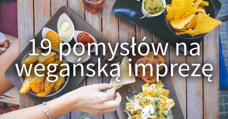 Impreza bez mięsa? Żaden problem! Mnóstwo pomysłów na 100% roślinne dania i przekąski idealne na gorącą imprezę!