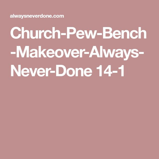 25 Best Ideas About Church Pew Bench On Pinterest: Best 25+ Church Pew Bench Ideas On Pinterest