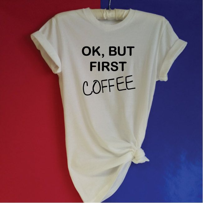 OK But First Coffee Shirt. Funny Coffee T-Shirt. Unisex T-Shirt. Love Coffee. Coffee Addict Shirt. Coffee Lovers T-Shirt. Need Coffee. by SoPinkUK on Etsy