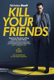 Kill Your Friends (2016) An A&R man working at the height of the Britpop music craze goes to extremes in order to find his next hit.