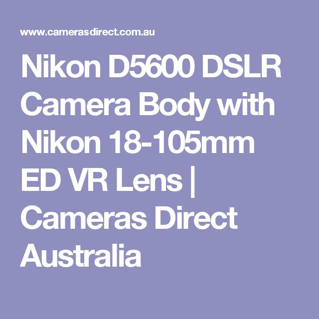 Nikon D5600 DSLR Camera Body with Nikon 18-105mm ED VR Lens | Cameras Direct Australia