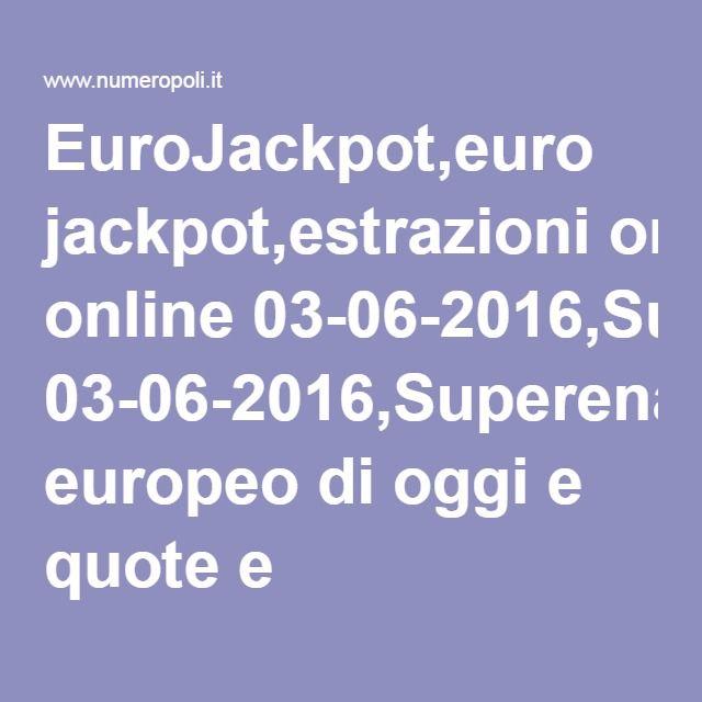 EuroJackpot,euro jackpot,estrazioni online 03-06-2016,Superenalotto europeo di oggi e quote e montepremi