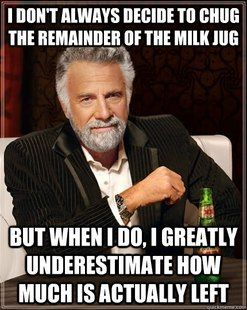 The Most Interesting Man In The World has it right on this one.